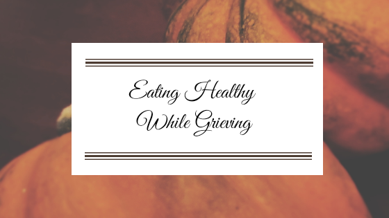 Eating Healthy While Grieving