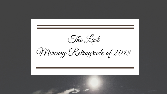 The Last Mercury Retrograde of 2018