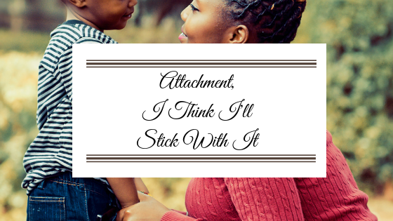 Attachment…I think I'll Stick With It