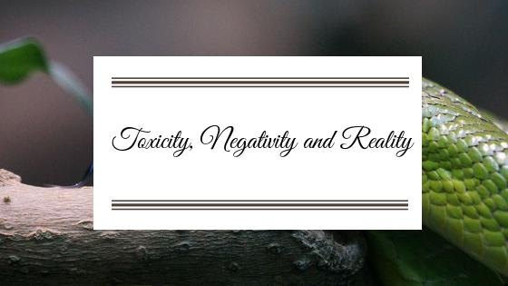 Toxicity, Negativity andReality